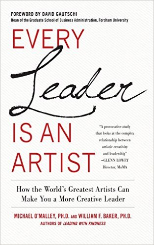 Every Leader is an Artist: How the World's Greatest Artists Can Make You a More Creative Leader