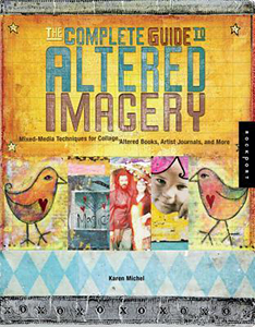 The Complete Guide to Altered Imagery: Mixed-Media Techniques for Collage, Altered Books, Artist