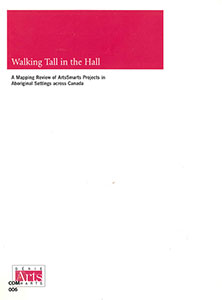 Walking Tall in the Hall: A Mapping Review of ArtsSmarts Projects in Aboriginal Settings...