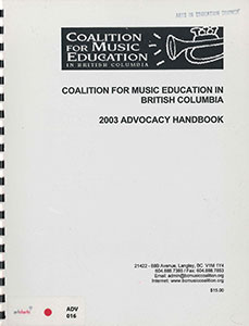 Coalition for Music Education in British Columbia: 2003 Advocacy Handbook