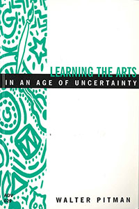 Learning the Arts in an Age of Uncertainty