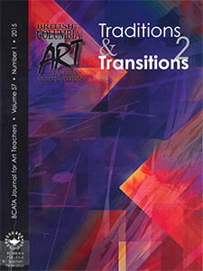 BCATA Journal for Art Teachers, Vol 27, No 1, 2015: Traditions and Transitions 2 *