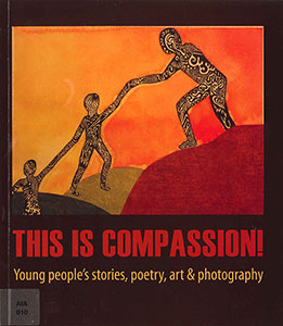 This is Compassion: Young People's Stories, Poetry, Art and Photography
