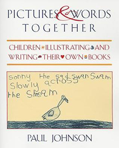 Pictures and Words Together: Children Illustrating and Writing Their Own Books