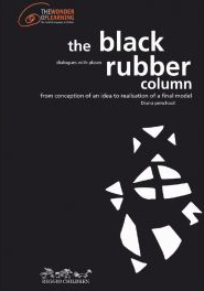 The Black Rubber Column: From Conceptionof an Idea to Realization of a Final Model *