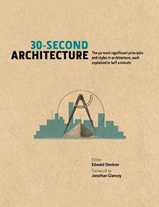 30-Second Architecture: The 50 Most Significant Principles and Styles in Architecture