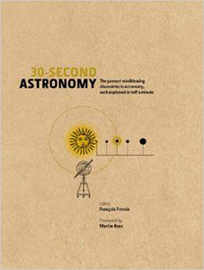 30-Second Astronomy: The 50 Most Mindblowing Discoveries in Astronomy, Each Explained in Half a