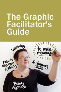 The Graphic Facilitator's Guide: How to Use Your Listening, Thinking and Drawing Skills to Make