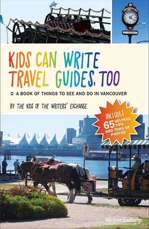 Kids Can Write Travel Guides, Too: A Book of Things to See and Do in Vancouver