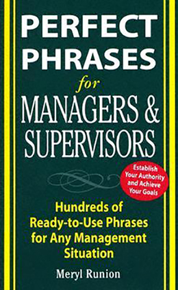 Perfect Phrases for Managers and Supervisors: Hundreds of Ready-to-Use Phrases for Any Managemen
