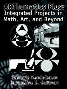 ARThematics Plus: Integrated Projects in Math, Art and Beyond