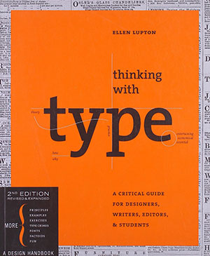 Thinking with Type: A Critical Guide for Designers, Writers, Editors and Students (2nd Edition)