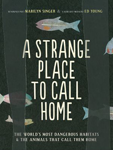 A Strange Place to Call Home: The World's Most Dangerous Habitats and the Animals...