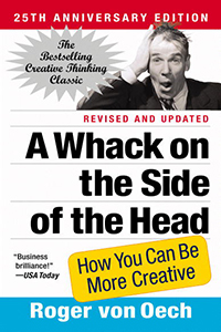 A Whack on the Side of the Head: How You Can Be More Creative (25th Edition)
