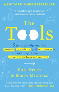 The Tools: 5 Tools to Help You Find Courage, Creativity and Willpower - and Inspire You to Live