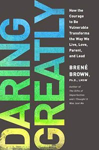 Daring Greatly: How the Courage to Be Vulnerable Transforms the Way We Live, Love, Parent & Lead