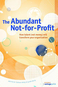 The Abundant Not-for-Profit: How Talent (Not Money) Will Transform Your Organization