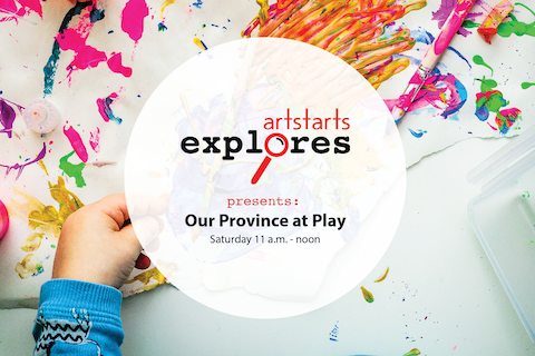 ArtStarts Explores: Our Province at Play